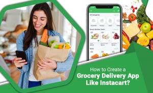 How to Create a Grocery Delivery App like Instacart